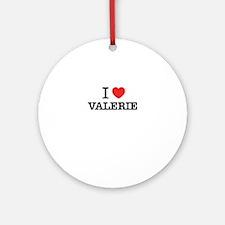 I Love VALERIE Round Ornament