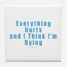 Everything Hurts Tile Coaster