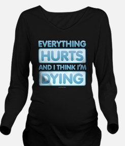 Everything Hurts Long Sleeve Maternity T-Shirt