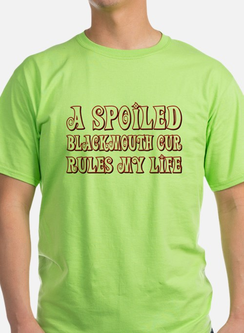 Spoiled Blackmouth Cur T-Shirt