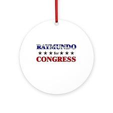 RAYMUNDO for congress Ornament (Round)