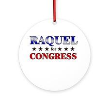 RAQUEL for congress Ornament (Round)
