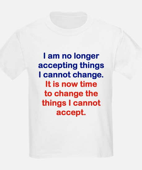 I AM NO LONGER ACCEPTING THINGS I CANNOT CHANGE T-