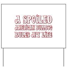 Spoiled Bulldog Yard Sign