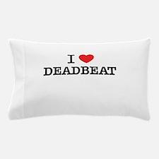 I Love DEADBEAT Pillow Case