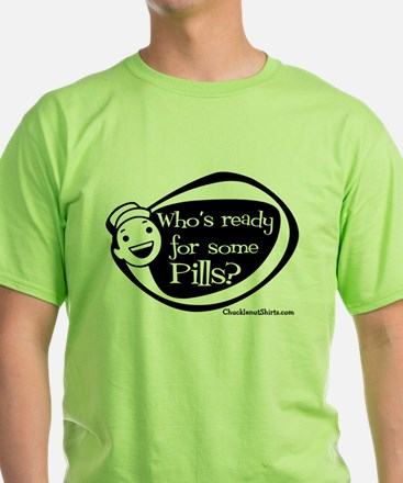 Who's Ready for some Pills T-Shirt