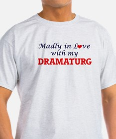 Madly in love with my Dramaturg T-Shirt