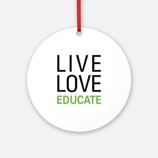 Live Love Educate Ornament (Round)