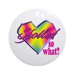 Spoiled - so what? Ornament (Round)