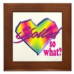 Spoiled - so what? Framed Tile