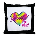Spoiled - so what? Throw Pillow