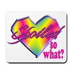 Spoiled - so what? Mousepad
