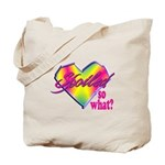 Spoiled - so what? Tote Bag