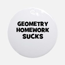 Geometry Homework Sucks Ornament (Round)
