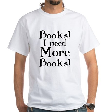 I Need More Books White T-Shirt