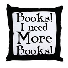 I Need More Books Throw Pillow