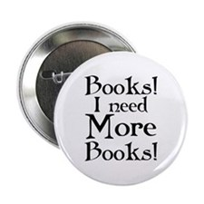 "I Need More Books 2.25"" Button"