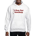 Hooded Sweatshirt. I live for hockey.