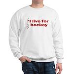 Sweatshirt. I live for hockey.