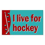 Rectangle Sticker. I live for hockey