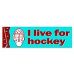 Bumper Sticker. I live for hockey