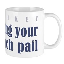 Bring Your Lunch Pail. Mug