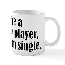 Hockey player? I'm single. Coffee Mug