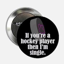 Hockey player? I'm single. Button