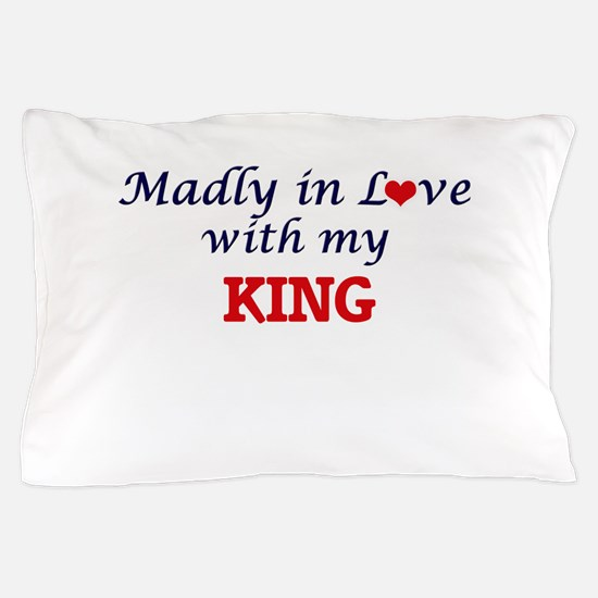 Madly in love with my King Pillow Case