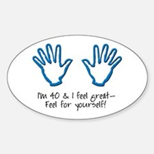 I'm 40 and I feel great! Oval Decal