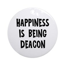 Happiness is being Deacon Ornament (Round)