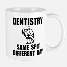 Dentistry Same Spit Different Day Mugs