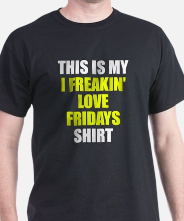 I freakin' love Fridays T-Shirt