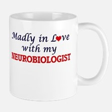 Madly in love with my Neurobiologist Mugs