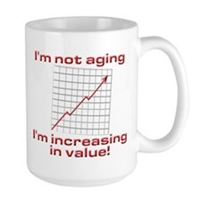 I'm not aging, I'm increasing... Mug