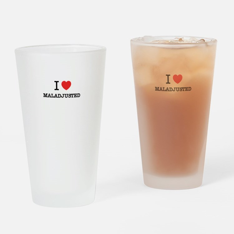 I Love MALADJUSTED Drinking Glass