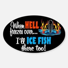 When Hell Freezes Ice Fish Oval Decal