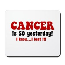 Cancer is SO Yesterday Mousepad