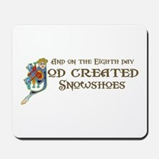 God Created Snowshoes Mousepad