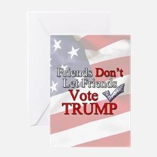 Friends Don't Let Friends Vote Trum Greeting Cards