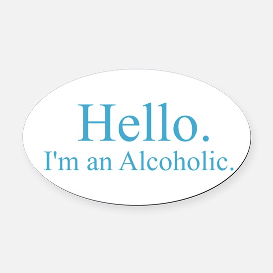 Hello - Alcoholic Blue Oval Car Magnet