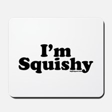 I'm Squishy Mousepad