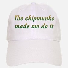 Chipmunks Made Me Baseball Baseball Cap
