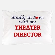 Madly in love with my Theater Director Pillow Case