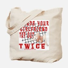 I Made Your Girlfriend Tap... Tote Bag