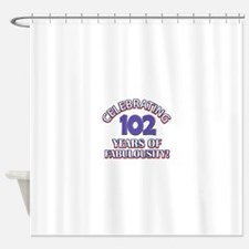 Fabulous At 102 Birthday Designs Shower Curtain