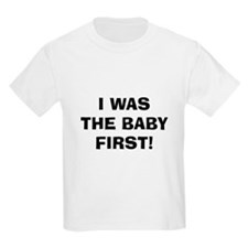 I Was The Baby First! T-Shirt