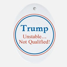 Trump, unstable, not qualified Oval Ornament