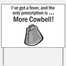 I Gotta Have More Cowbell Yard Sign