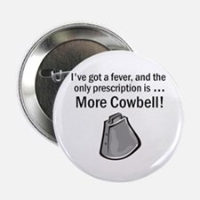 "I Gotta Have More Cowbell 2.25"" Button"
